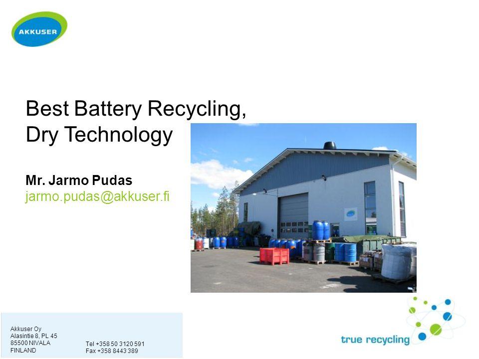 Best Battery Recycling, Dry Technology Mr. Jarmo Pudas jarmo.pudas@akkuser.fi Akkuser Oy Alasintie 8, PL 45 85500 NIVALA FINLAND Tel +358 50 3120 591