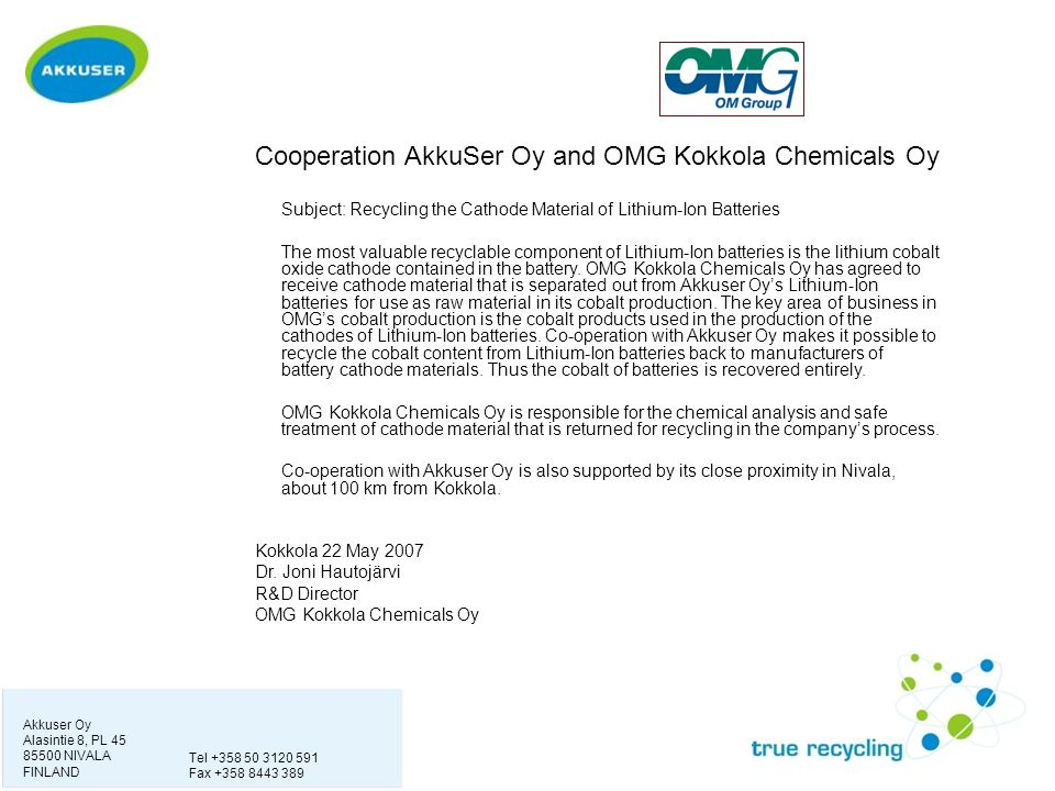Akkuser Oy Alasintie 8, PL 45 85500 NIVALA FINLAND Tel +358 50 3120 591 Fax +358 8443 389 Cooperation AkkuSer Oy and OMG Kokkola Chemicals Oy Subject: