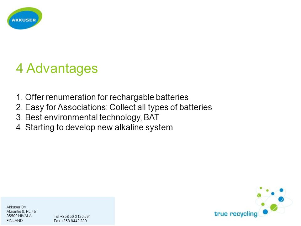 4 Advantages 1. Offer renumeration for rechargable batteries 2. Easy for Associations: Collect all types of batteries 3. Best environmental technology