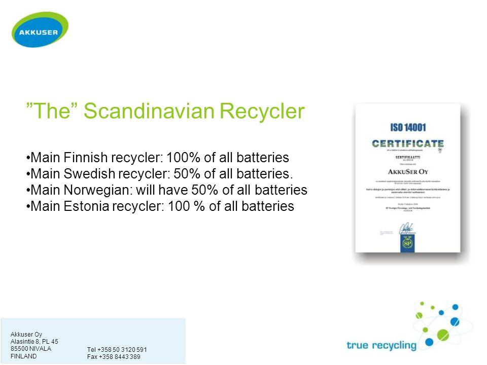 """""""The"""" Scandinavian Recycler Main Finnish recycler: 100% of all batteries Main Swedish recycler: 50% of all batteries. Main Norwegian: will have 50% of"""