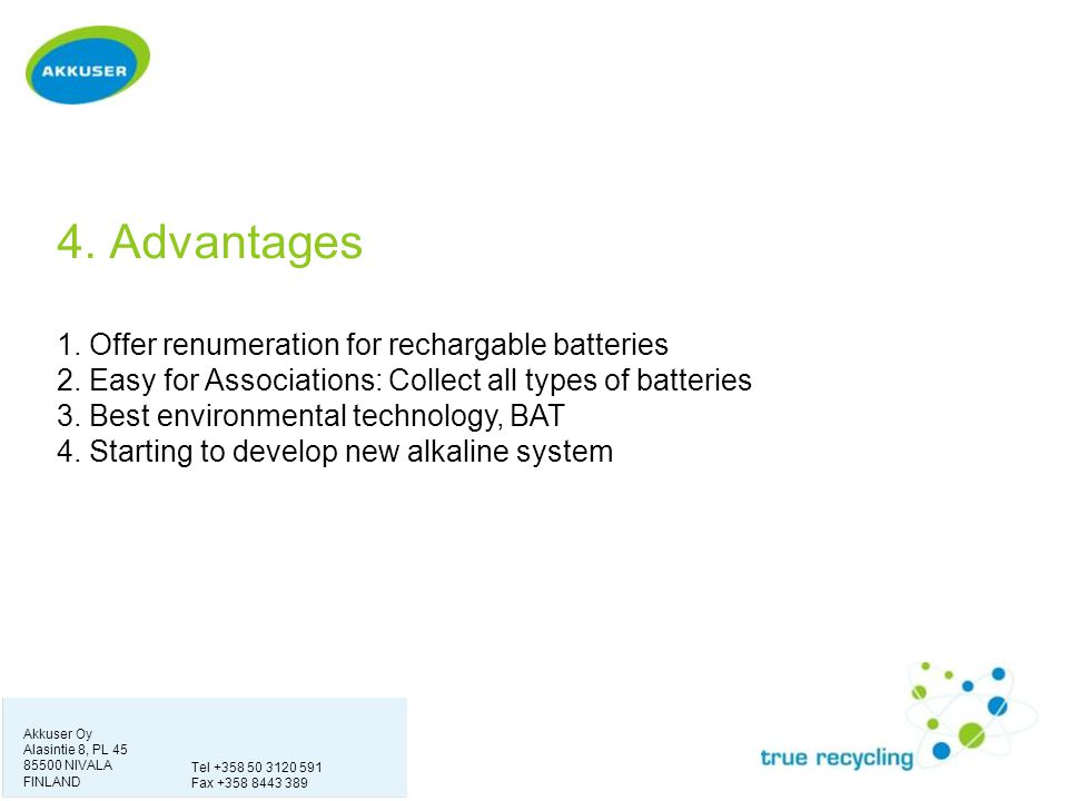 4. Advantages 1. Offer renumeration for rechargable batteries 2. Easy for Associations: Collect all types of batteries 3. Best environmental technolog