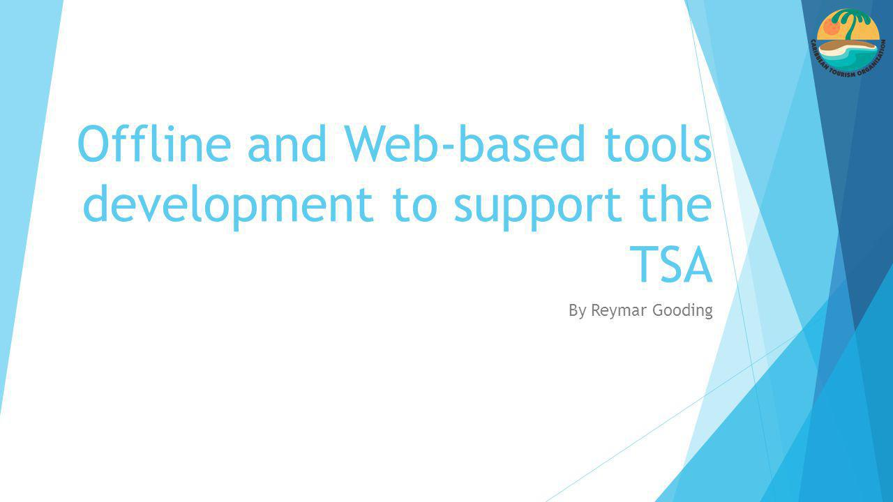 Offline and Web-based tools development to support the TSA By Reymar Gooding