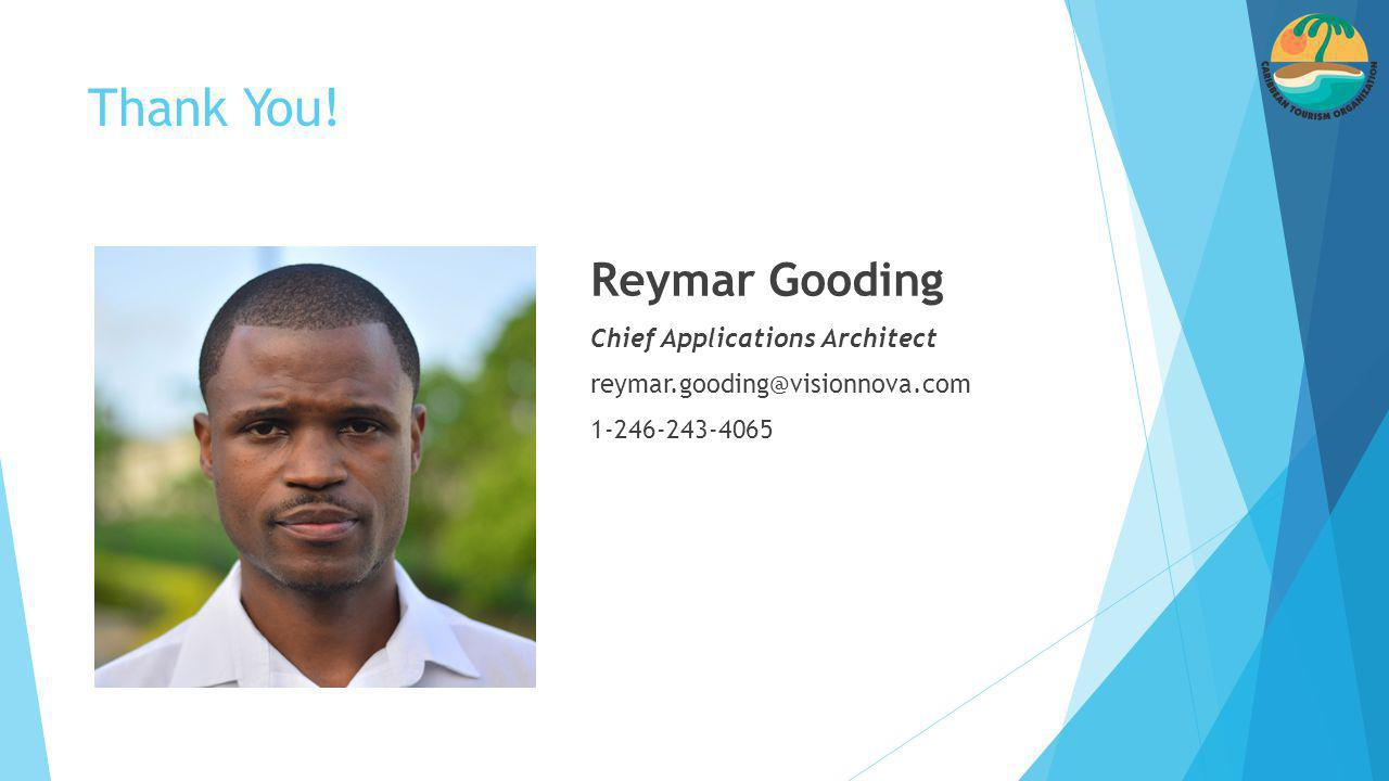 Thank You! Reymar Gooding Chief Applications Architect reymar.gooding@visionnova.com 1-246-243-4065