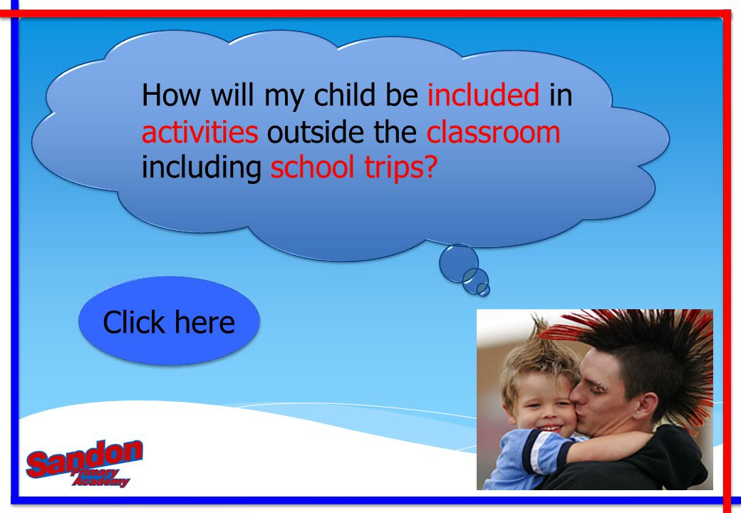 Click here How will my child be included in activities outside the classroom including school trips?