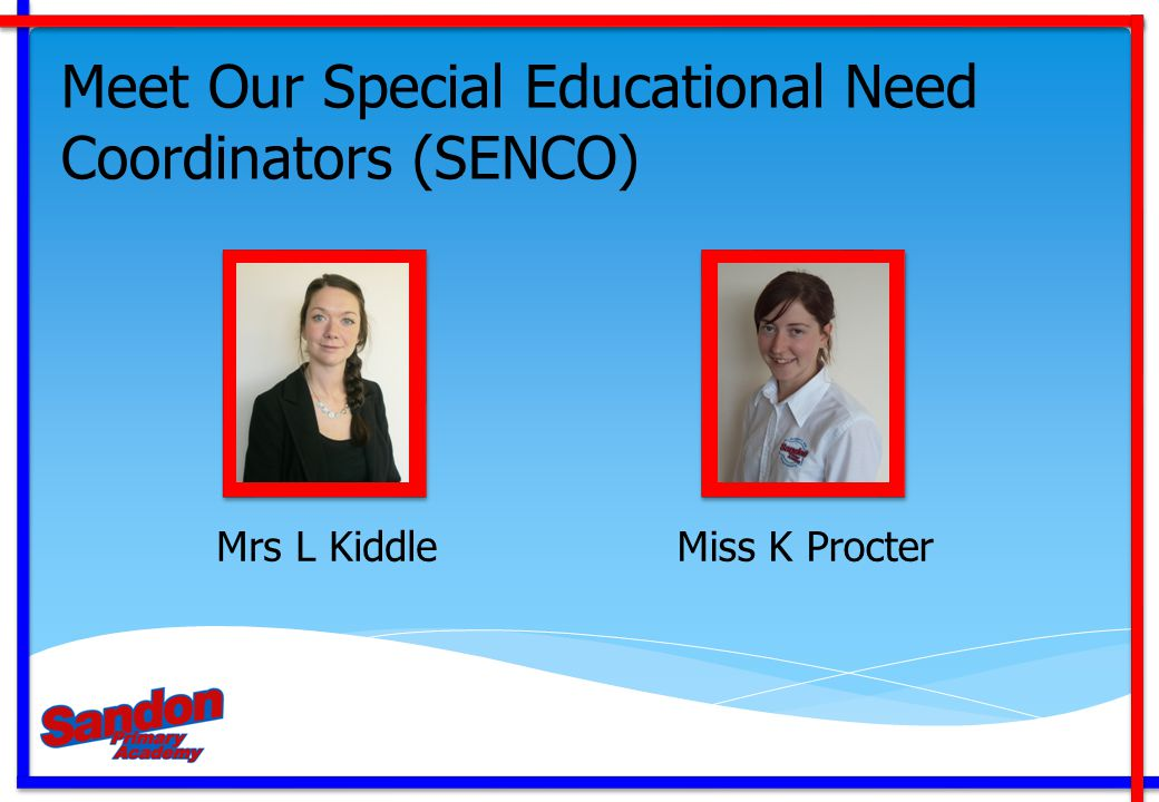 Meet Our Special Educational Need Coordinators (SENCO) Mrs L KiddleMiss K Procter