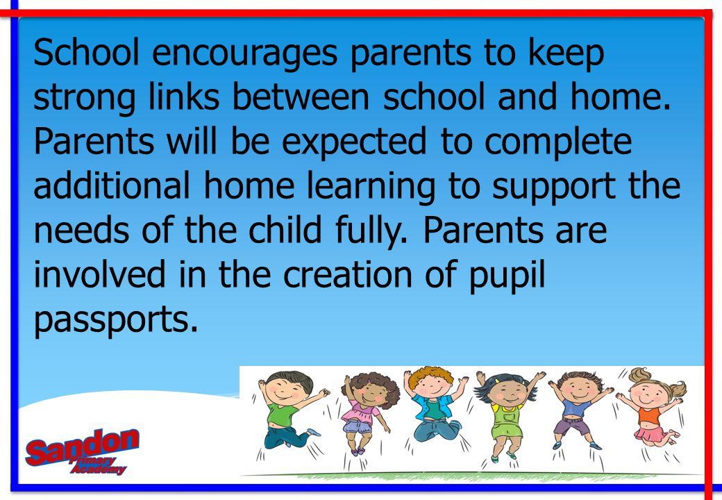 School encourages parents to keep strong links between school and home. Parents will be expected to complete additional home learning to support the n