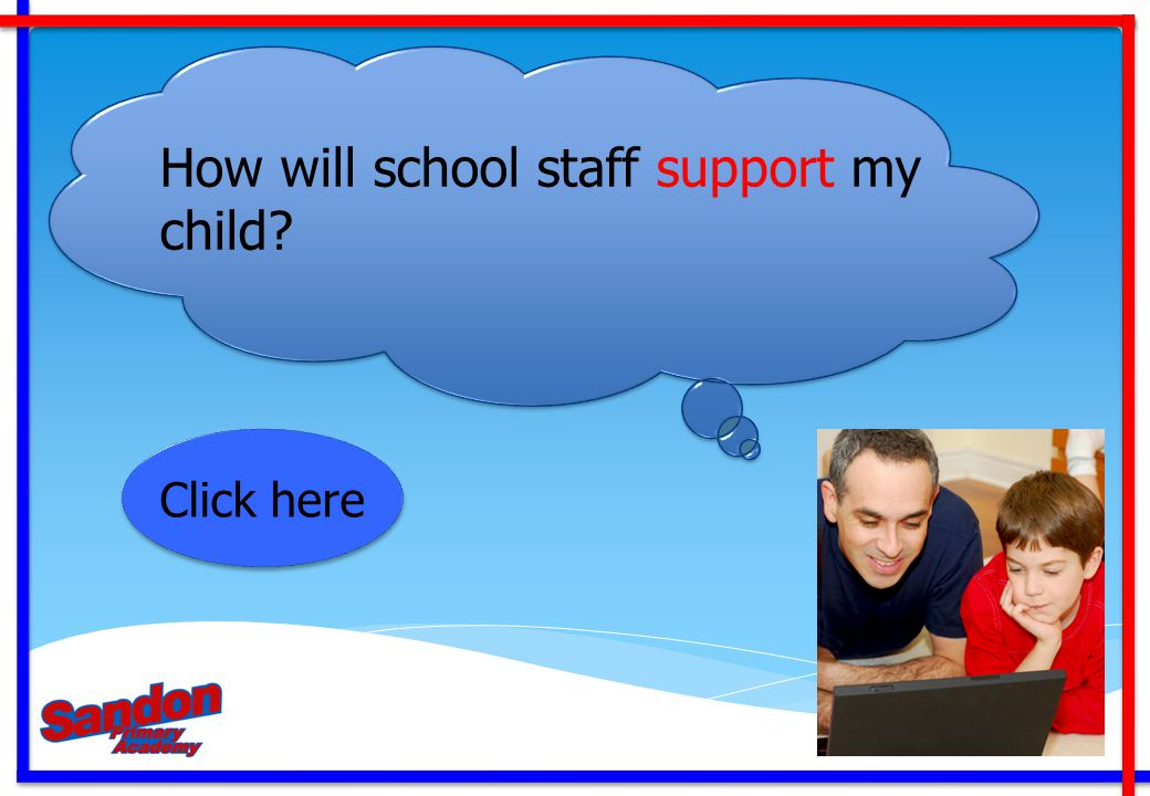 How will school staff support my child? Click here