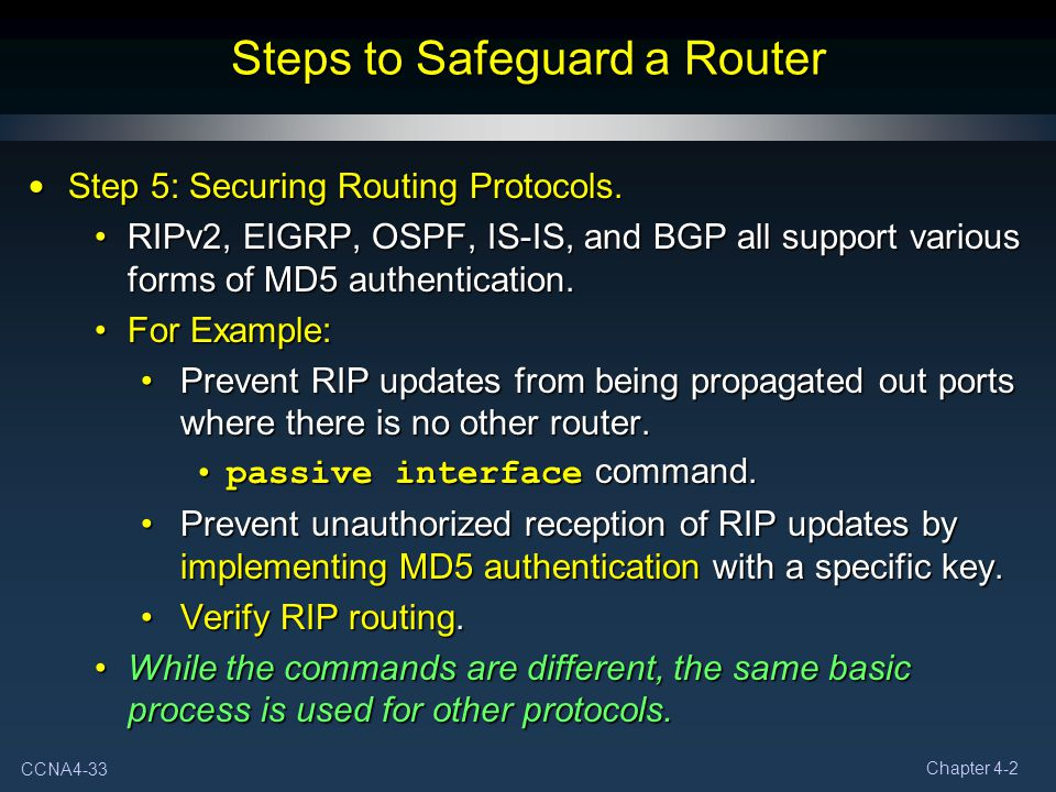 CCNA4-33 Chapter 4-2 Steps to Safeguard a Router Step 5: Securing Routing Protocols. Step 5: Securing Routing Protocols. RIPv2, EIGRP, OSPF, IS-IS, an