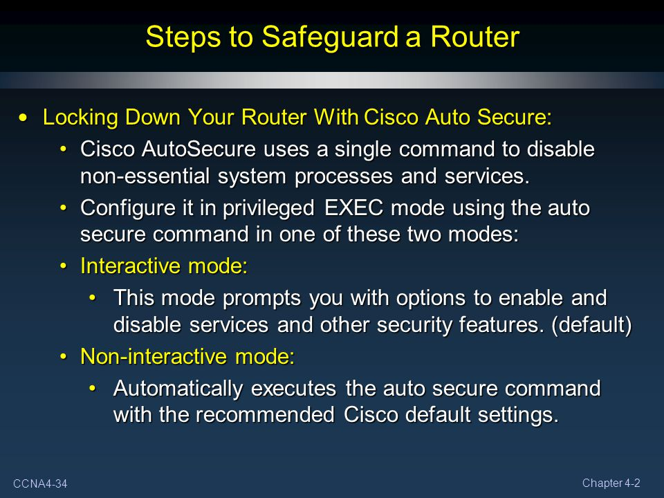 CCNA4-34 Chapter 4-2 Steps to Safeguard a Router Locking Down Your Router With Cisco Auto Secure: Locking Down Your Router With Cisco Auto Secure: Cis