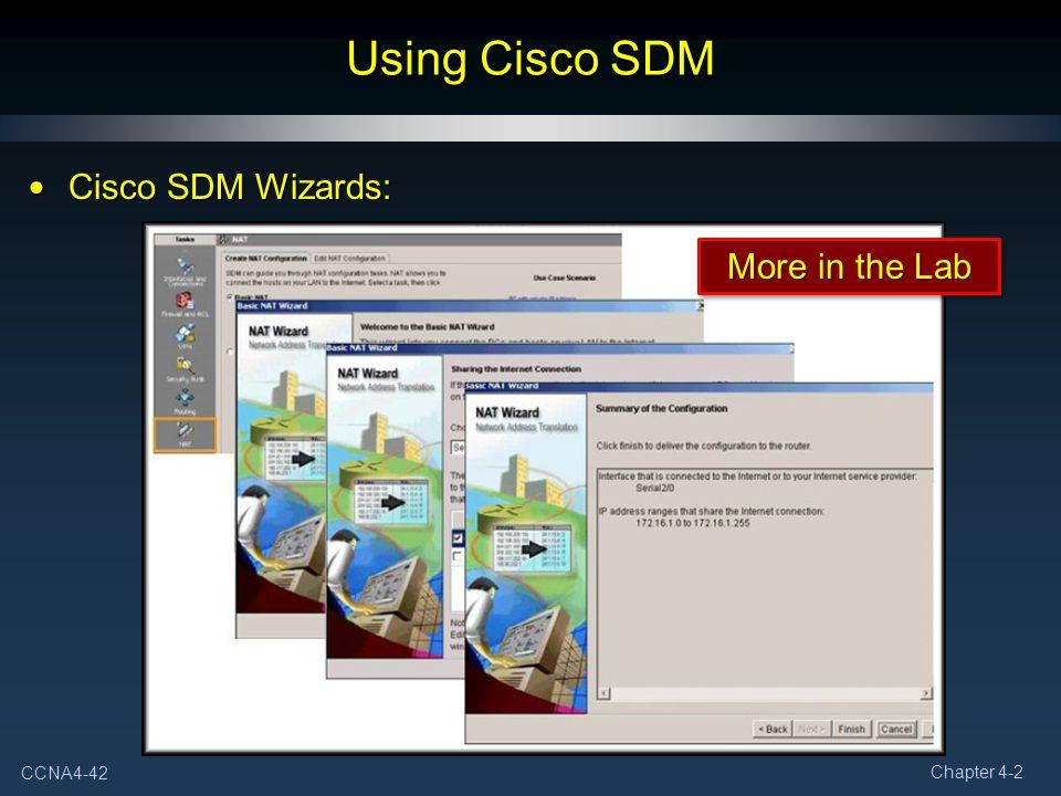 CCNA4-42 Chapter 4-2 Using Cisco SDM Cisco SDM Wizards: Cisco SDM Wizards: More in the Lab