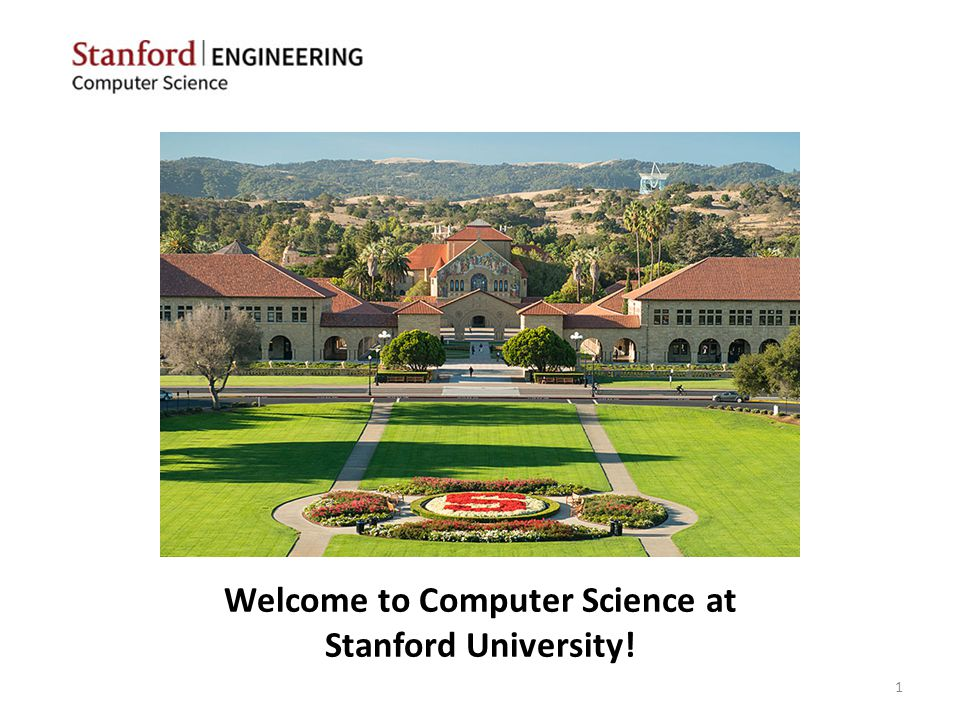 Welcome to Computer Science at Stanford University! 1