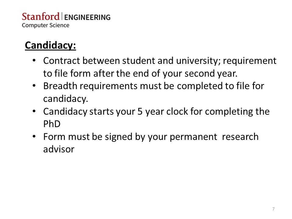 Candidacy: Contract between student and university; requirement to file form after the end of your second year. Breadth requirements must be completed