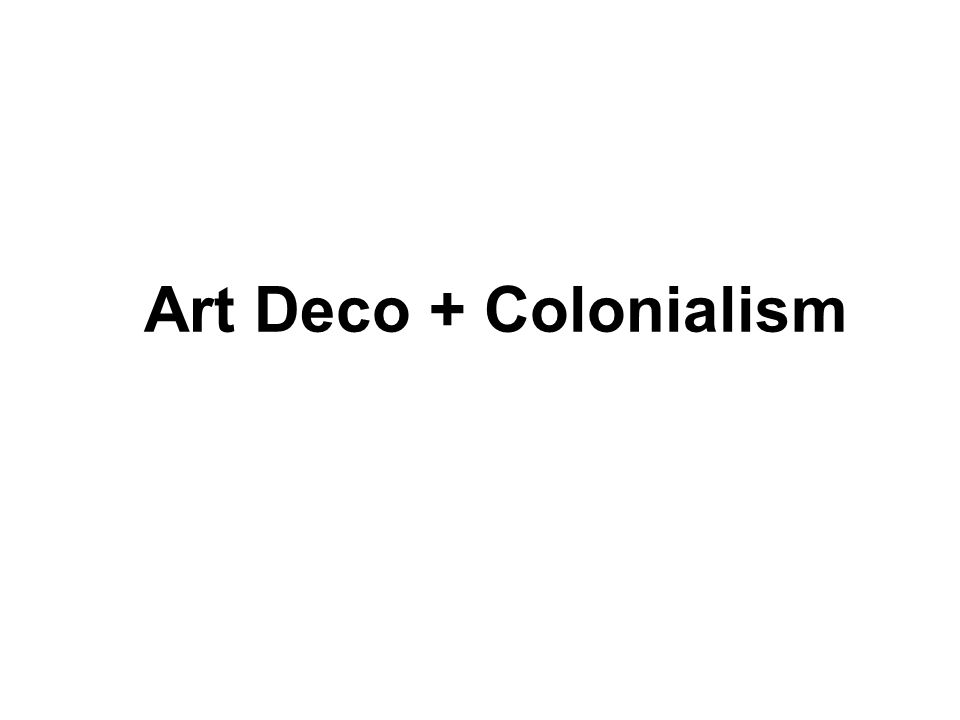 Art Deco + Colonialism