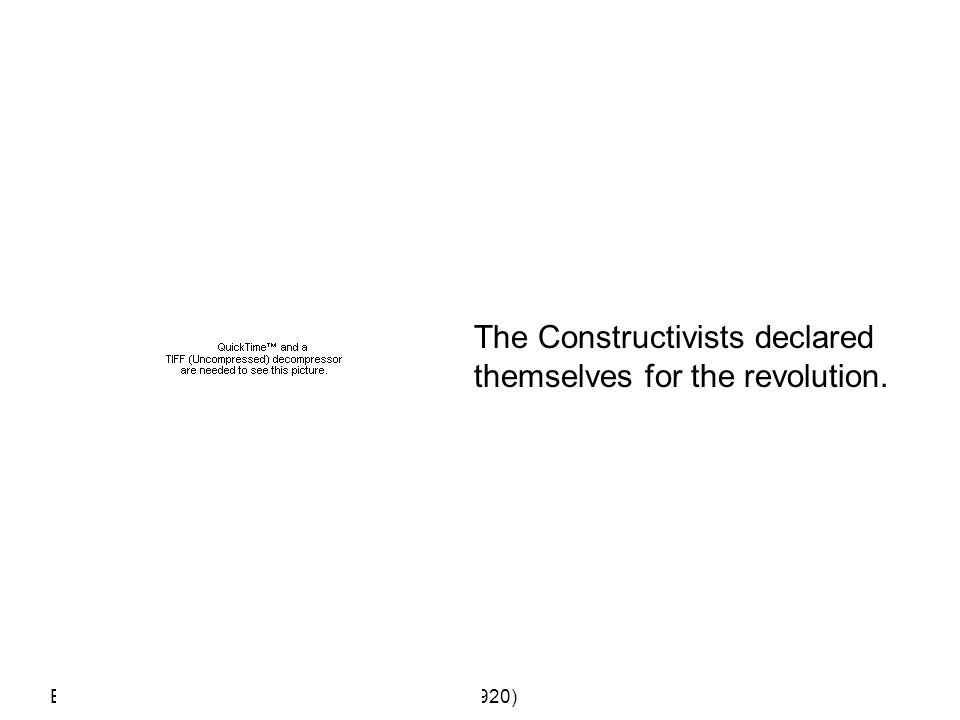 The Constructivists declared themselves for the revolution.