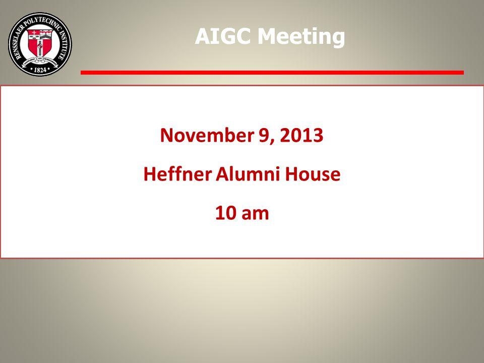 November 9, 2013 Heffner Alumni House 10 am AIGC Meeting