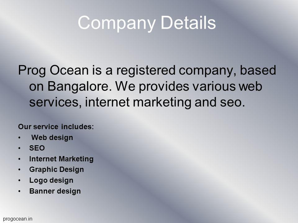 Company Details Prog Ocean is a registered company, based on Bangalore.