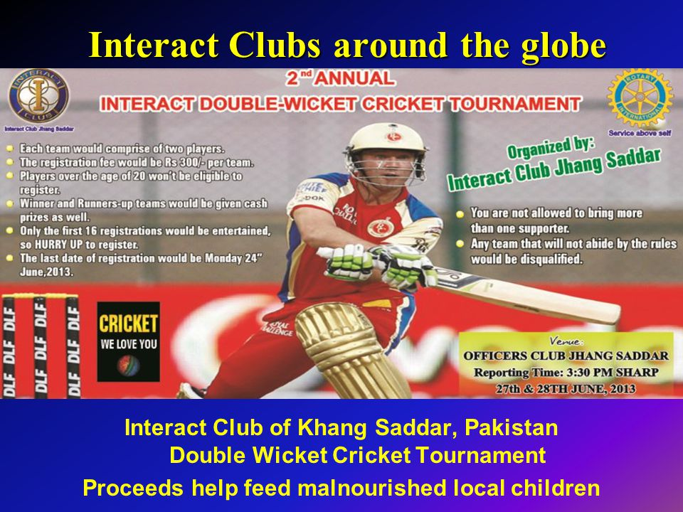Interact Clubs around the globe Interact Club of Khang Saddar, Pakistan Double Wicket Cricket Tournament Proceeds help feed malnourished local childre
