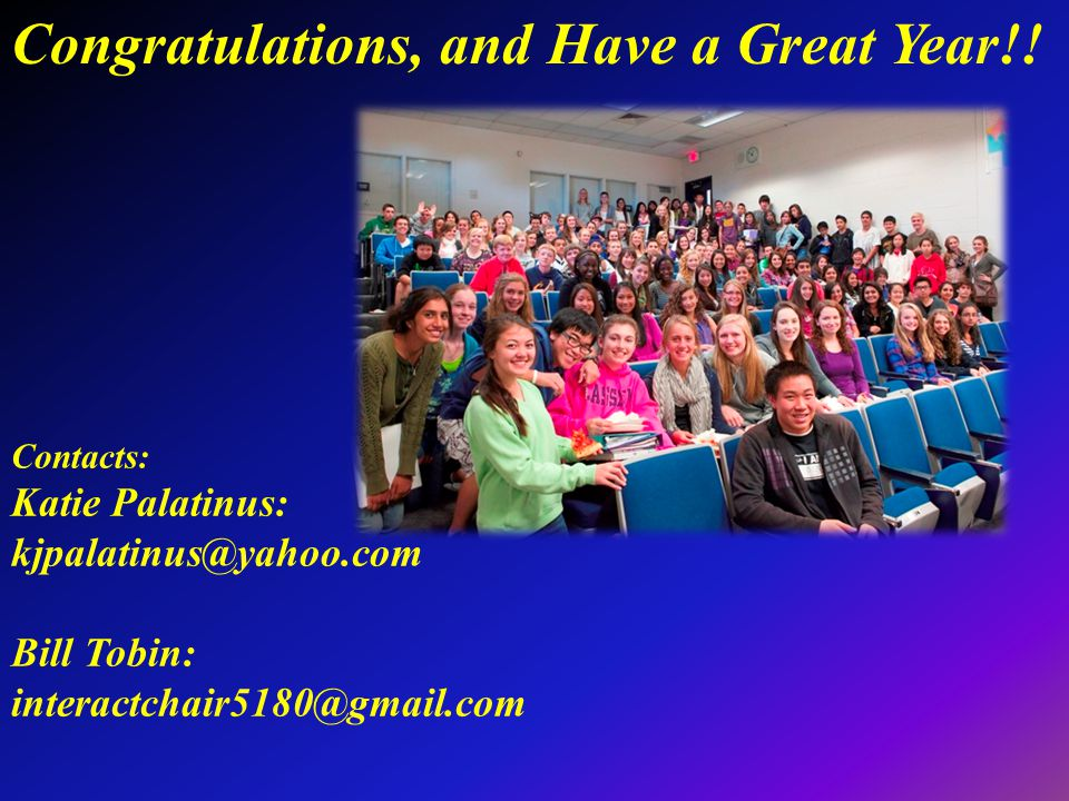 Congratulations, and Have a Great Year!! Contacts: Katie Palatinus: kjpalatinus@yahoo.com Bill Tobin: interactchair5180@gmail.com