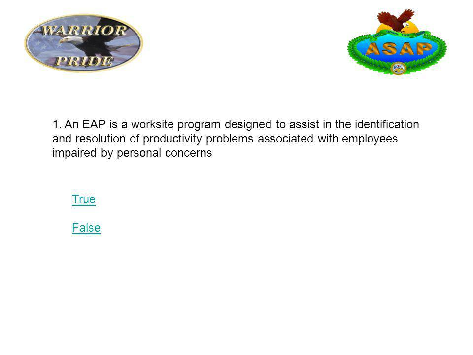 1. An EAP is a worksite program designed to assist in the identification and resolution of productivity problems associated with employees impaired by