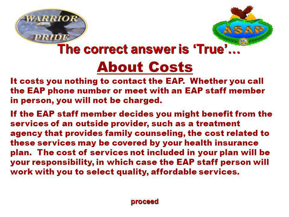 proceed About Costs It costs you nothing to contact the EAP.