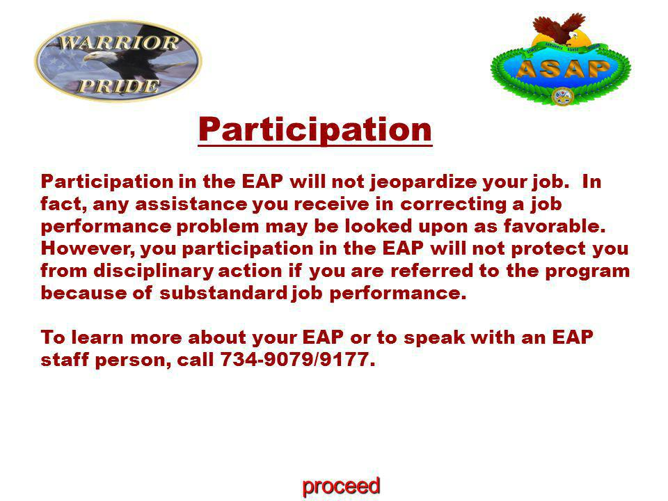 Participation Participation in the EAP will not jeopardize your job.