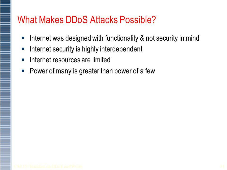 CSE551 Handout on DDoS and Worm31 What Makes DDoS Attacks Possible.