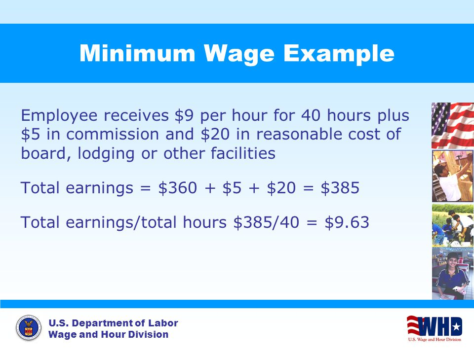 U.S. Department of Labor Wage and Hour Division Minimum Wage Example Employee receives $9 per hour for 40 hours plus $5 in commission and $20 in reaso