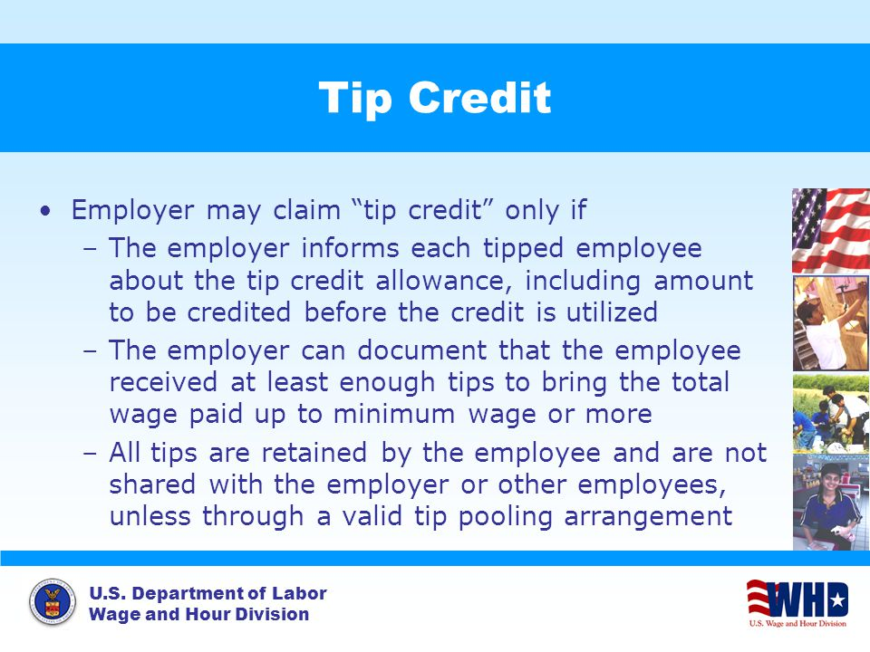 """U.S. Department of Labor Wage and Hour Division Tip Credit Employer may claim """"tip credit"""" only if –The employer informs each tipped employee about th"""