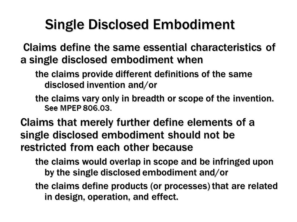 Single Disclosed Embodiment Claims define the same essential characteristics of a single disclosed embodiment when Claims define the same essential ch