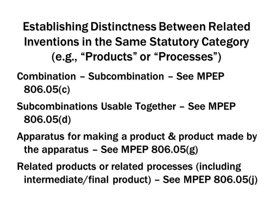 """Establishing Distinctness Between Related Inventions in the Same Statutory Category (e.g., """"Products"""" or """"Processes"""") Combination – Subcombination – S"""