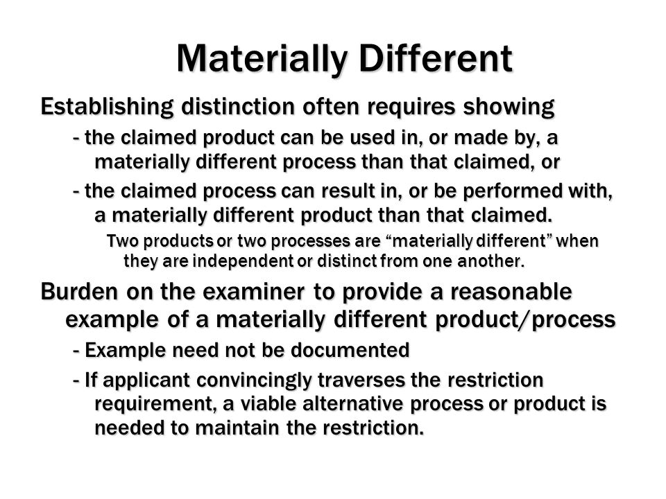 Materially Different Establishing distinction often requires showing - the claimed product can be used in, or made by, a materially different process