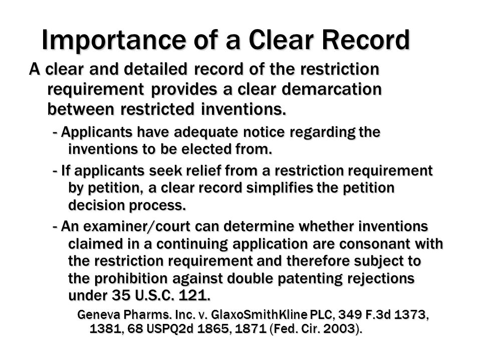 Importance of a Clear Record A clear and detailed record of the restriction requirement provides a clear demarcation between restricted inventions. -