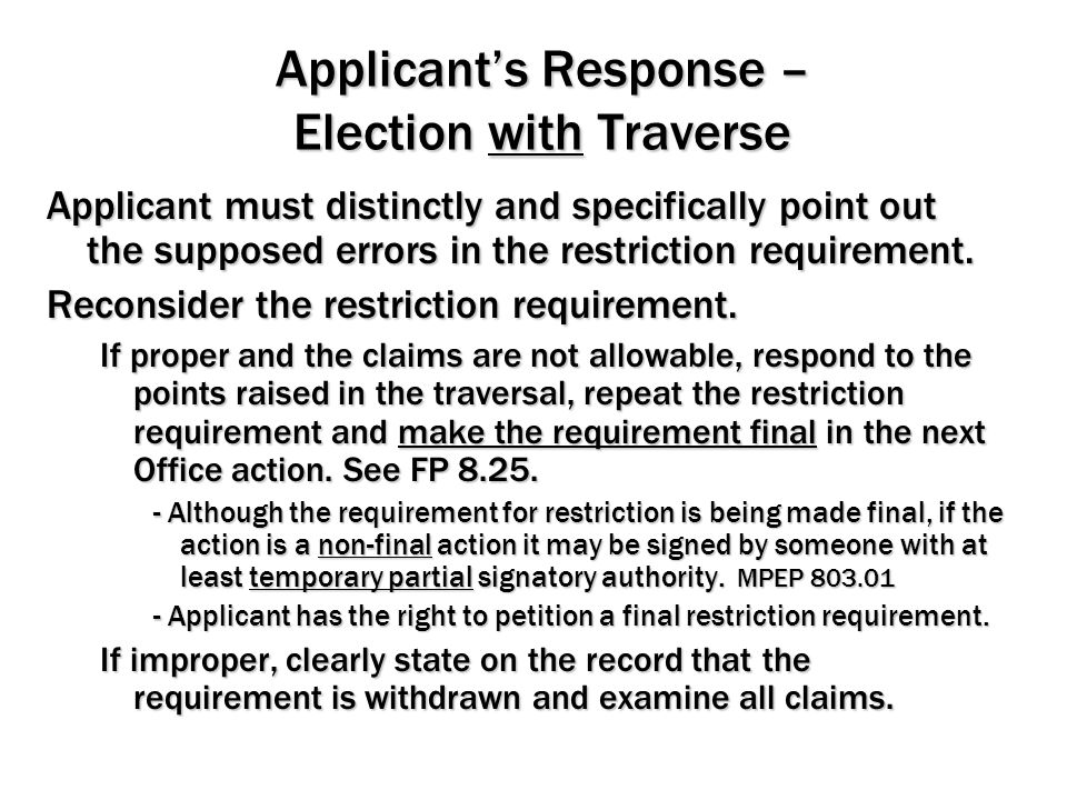 Applicant's Response – Election with Traverse Applicant must distinctly and specifically point out the supposed errors in the restriction requirement.