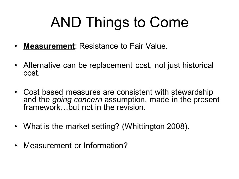 AND Things to Come Measurement: Resistance to Fair Value.