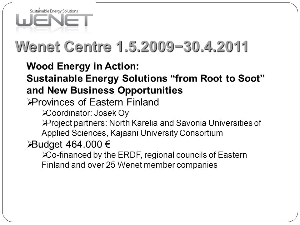 Wenet  Network of leading  Experts  Organisations  Companies  Mainly from Eastern Finland  Cooperation with other Finnish partners and partners abroad