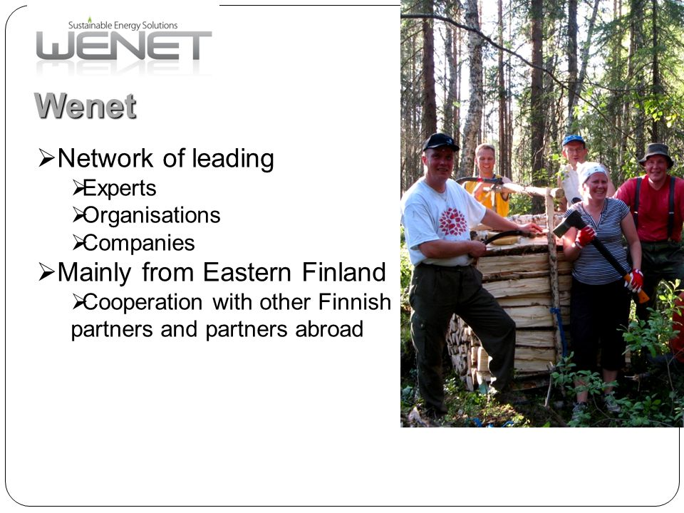 www.josek.fi Eastern Finland www.wenet.fi More than two thirds of the forest harvesting machines sold in Europe come from East Finland John Deere & Waratah-OM, Ponsse, Kesla, Pentin Paja