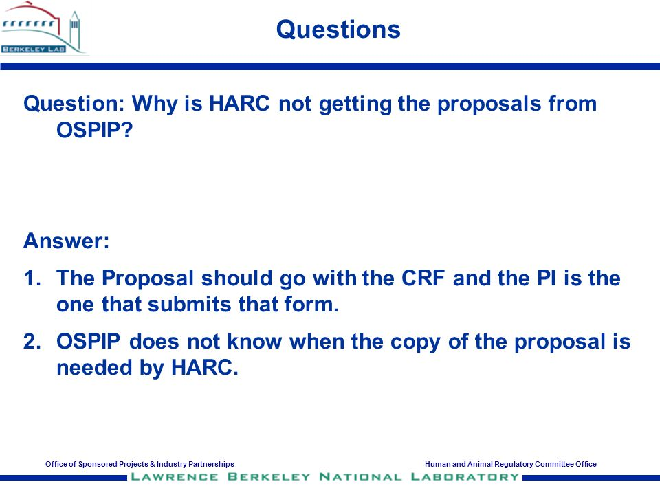 Office of Sponsored Projects & Industry PartnershipsHuman and Animal Regulatory Committee Office Questions Question: Why is HARC not getting the proposals from OSPIP.
