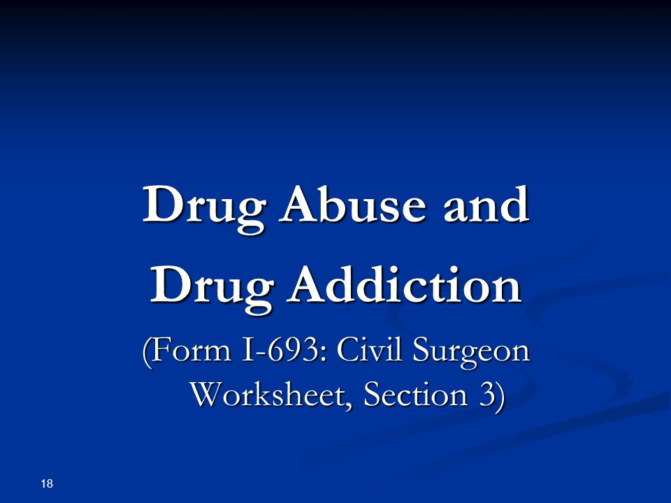 Drug Abuse and Drug Addiction (Form I-693: Civil Surgeon Worksheet, Section 3) 18