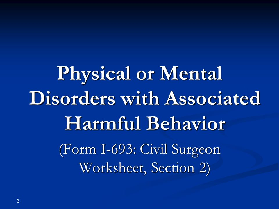 Physical or Mental Disorders with Associated Harmful Behavior (Form I-693: Civil Surgeon Worksheet, Section 2) 3