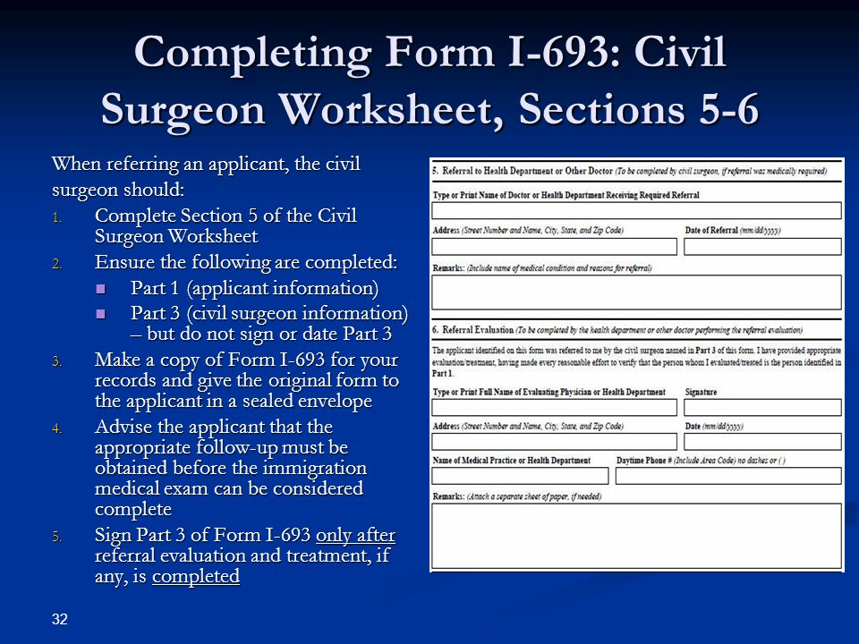 Completing Form I-693: Civil Surgeon Worksheet, Sections 5-6 When referring an applicant, the civil surgeon should: 1.