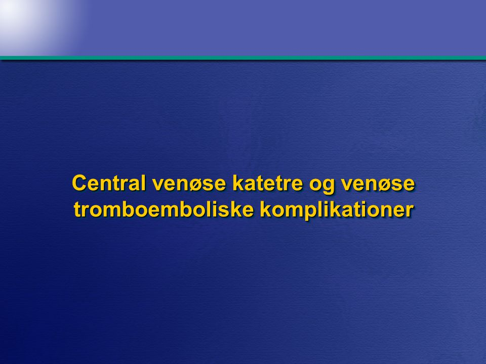 Central venøse katetre og venøse tromboemboliske komplikationer