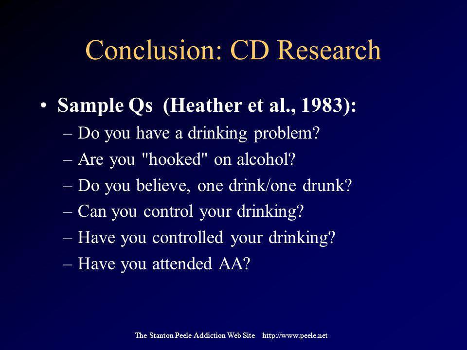 The Stanton Peele Addiction Web Site http://www.peele.net Conclusion: CD Research Sample Qs (Heather et al., 1983): –Do you have a drinking problem? –