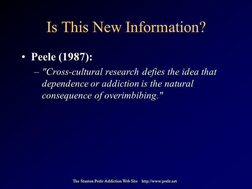 The Stanton Peele Addiction Web Site http://www.peele.net Is This New Information? Peele (1987): –