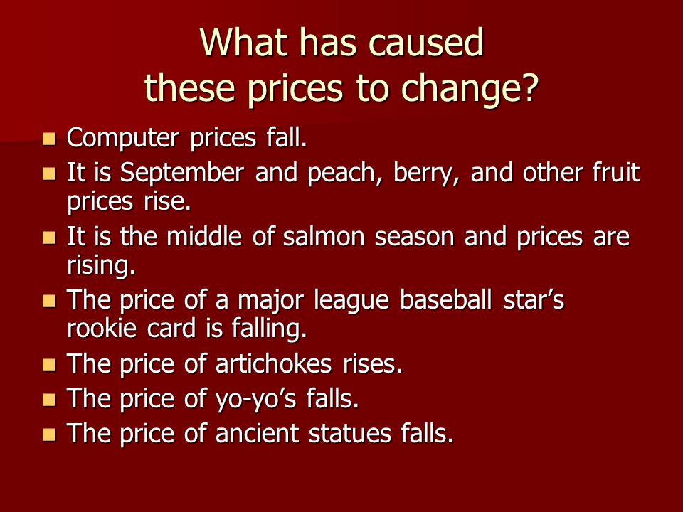 What has caused these prices to change? Computer prices fall. Computer prices fall. It is September and peach, berry, and other fruit prices rise. It