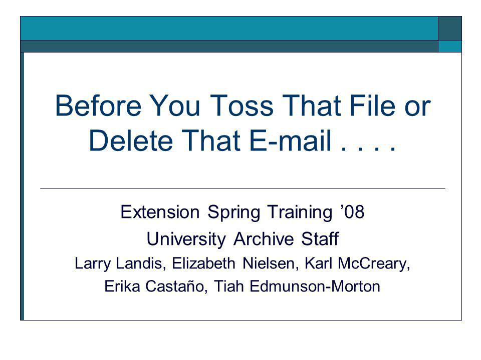 Before You Toss That File or Delete That E-mail....