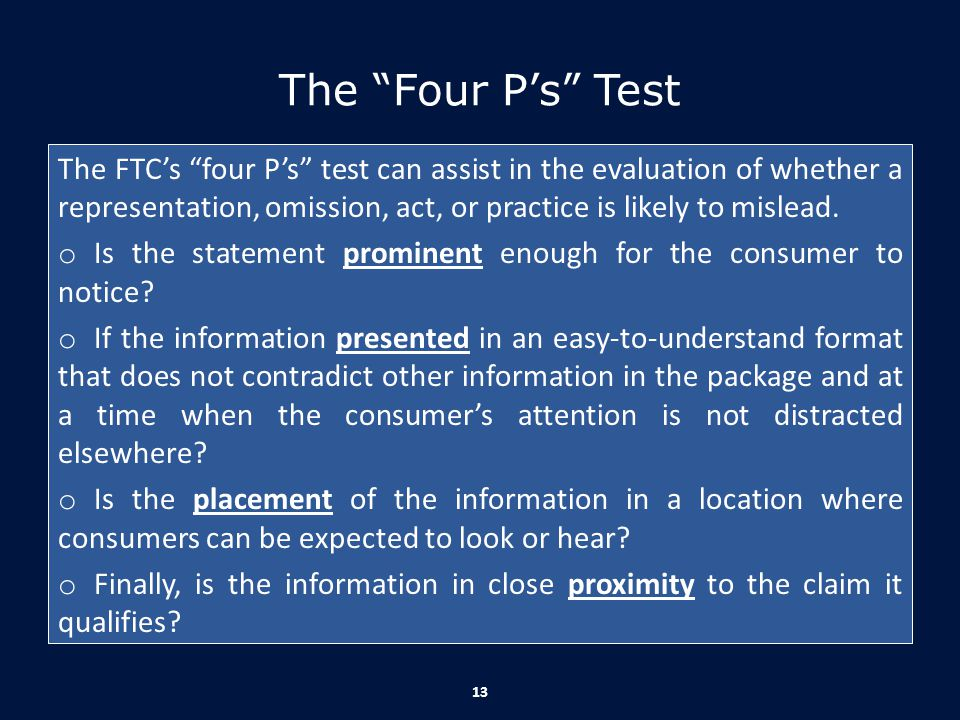 """The """"Four P's"""" Test The FTC's """"four P's"""" test can assist in the evaluation of whether a representation, omission, act, or practice is likely to mislea"""