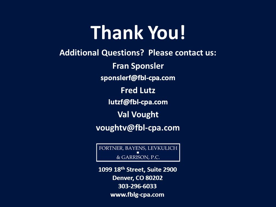 Thank You! Additional Questions? Please contact us: Fran Sponsler sponslerf@fbl-cpa.com Fred Lutz lutzf@fbl-cpa.com Val Vought voughtv@fbl-cpa.com 109
