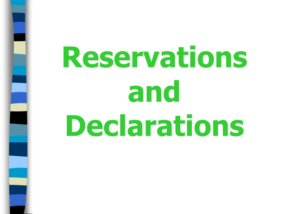 Treaty Is Silent on Reservations Where a treaty is silent on reservations and a State formulates a reservation, –the depositary informs the States concerned.