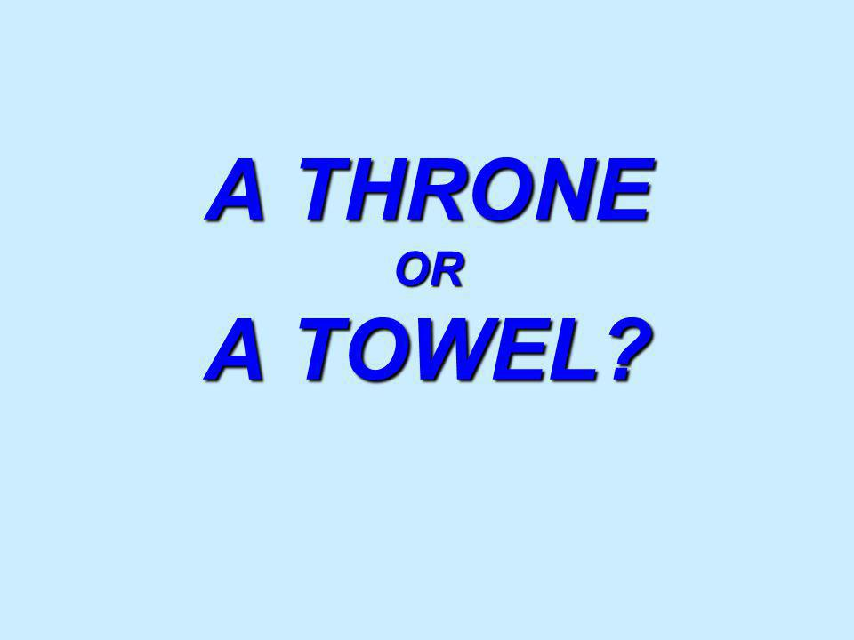 A THRONE OR A TOWEL