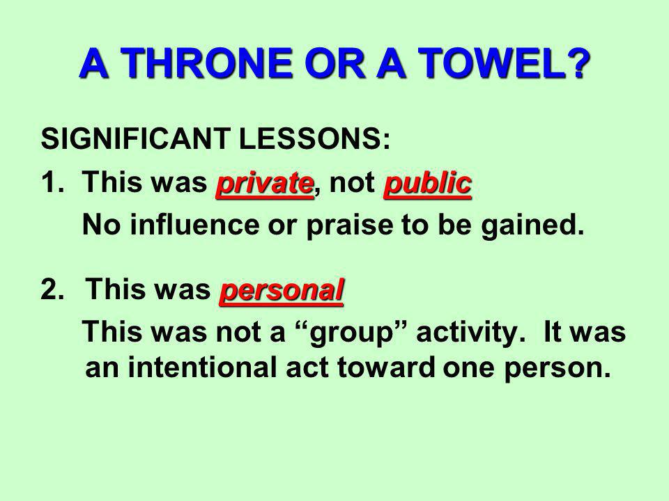 A THRONE OR A TOWEL. SIGNIFICANT LESSONS: privatepublic 1.